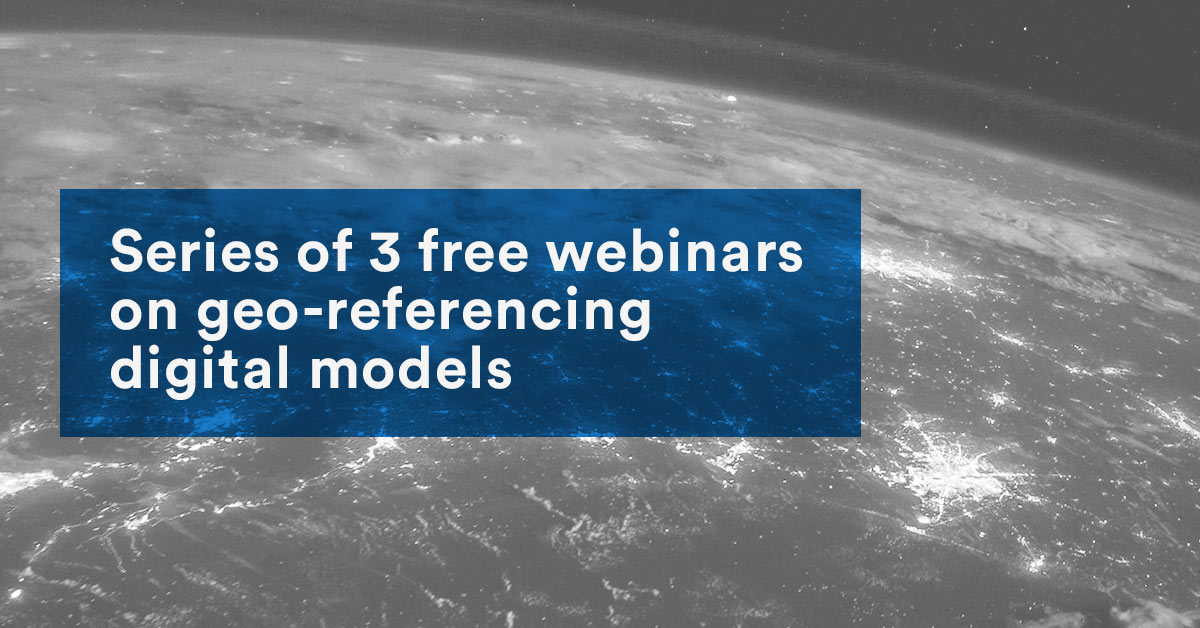 Series of 3 free webinars on geo-referencing digital models